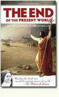 The End of the Present World and the Mysteries of the Future Life by Father Charles Arminjon