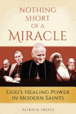 Nothing Short of a Miracle by Patricia Treece