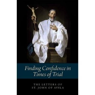 Finding Confidence in times of Trial, Letters of St. John of Avila