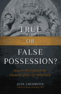 True or False Possession - How to Distinguish the Demonic from the Demented, by Jean Lhermitte