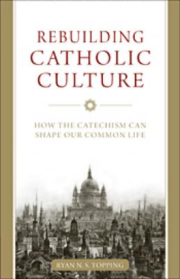 Rebuilding Catholic Culture by Ryan Topping