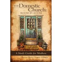 The Domestic Church: Room by Room A Study Guide for Mothers by Donna-Marie Cooper O'Boyle