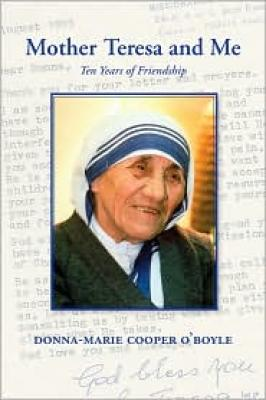 "Mother Teresa and Me: Ten Years of Friendship by Donna-Marie Cooper O""Boyle"