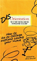 "Dis-Orientation The 13 ""ISMS"" That Will Send You To Intellectual ""La-La Land"": How to Go to College without Losing your Mind"