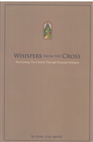 Whispers From the Cross--Reclaiming the Church Through Personal Holiness, by Anne, a Lay Apostle