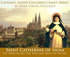 Catholic Audio Children's Saint Series: Saint Catherine of Siena by Mary Windeatt Audio Book