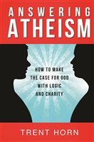 Answering Atheism: How To Make The Case For God with Logic and Charity by Trent Horn