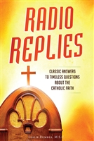 Radio Replies: Classic Answers To Timeless Questions About The Catholic Faith by Leslie Rumble