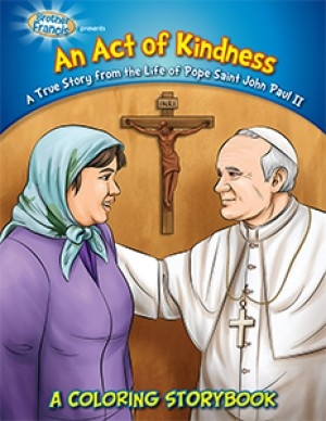 An Act of Kindness: A True Story from the Life of Pope Saint John Paul II: A Coloring Storybook