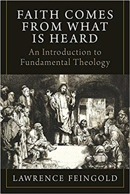 Faith Comes From What Is Heard: An Introduction to Fundamental Theology by Lawrence Feingold