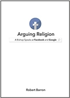Arguing Religion, A Bishop Speaks at Facebook and Google by Robert Barron