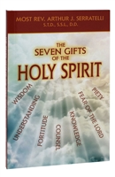 The Seven Gifts of The Holy Spirit by Rev. Arthur J. Serratelli 930/04