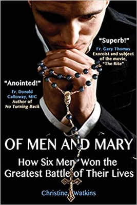 Of Men and Mary How Six Men Won the Greatest Battle of Their Lives by Christine Watkins