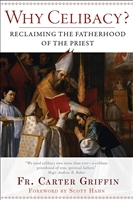 Why Celibacy Reclaiming the Fatherhood of the Priest By: Fr. Carter Griffin