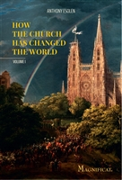 How The Church Has Changed The World by Anthony Esolen