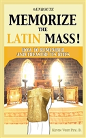 Memorize The Latin Mass! How To Remember And Treasure Its Rites by Kevin Vost