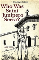 Who Was Saint Junipero Serra? by Christian Clifford