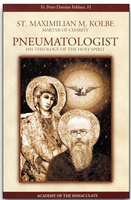 St. Maximiliam M. Kolbe Martyr of Charity Pneumatologist His Theology of The Holy Spirit