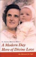 St. Gianna Beretta Molla: A Modern Day Hero of Divine Love by Thomas J. McKenna