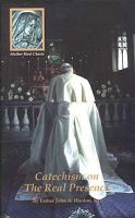 Catechism on the Real Presence, By Fr. John A. Hardon, S.J