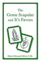 The Green Scapular and It's Favor by Marie Edouard Mott, C.M.