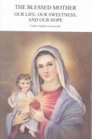 The Blessed Mother Our Life, Our Sweetness, and Our Hope by Father Stephen Lesniewski