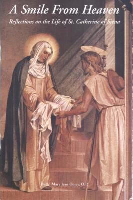 A Smile From Heaven: Reflections on the Life of St. Catherine of Siena, by Sr. Mary J. Dorcy