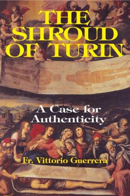 The Shroud of Turin, A Case for Authenticity, by Fr. Vittorio Guerrera