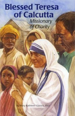 Blessed Teresa of Calcutta, Missionary of Charity by Kathleen Glavich - Lives of Saints, Paperback, 132 pp.