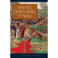 Finding God's Will For You by St. Francis De Sales