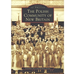 "The Polish Community of New Britain by Jonathon Shea and Barbara Proko - Factory jobs in ""the Hardware City of the World"" began attracting Polish immigrants to New Britain in the 1890s. The Poles soon became the city's largest ethnic group, centering"