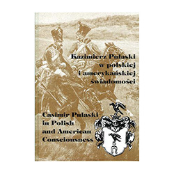 Casimir Pulaski in Polish and American Consciousness