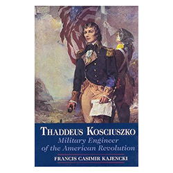Thaddeus Kosciuszko - Military Engineer of the American Revolution - This military biography of General Thaddeus Kosciuszko concentrates on his remarkable engineering achievements in the American Revolution during the years, 1776 - 1783.