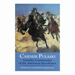 General Casimir Pulaski an experienced and accomplished cavalry commander, came to America in 1777 to fight for American independence. He had passionately embraced liberty as his lifelong goal.