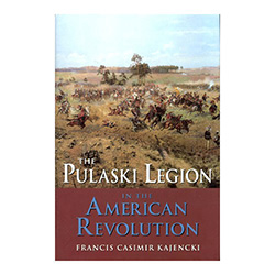 "The Pulaski Legion in the American Revolution - The author expands on his earlier work ""Casimir Pulaski: Cavalry Commander of the American Revolution."" In this sequel he focuses more on the valor and fighting ability of the officers."
