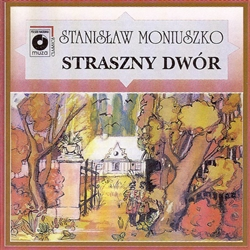 Highlights of The Haunted Manor - Straszny Dwor Recorded in Warsaw in 1965 Performed by the Choir and Orchestra of the Warsaw State Opera House Directed by Witold Rozycki