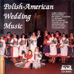 Wedding music by some of the most popular Polka Artists! Lenny Gomulka, Stas Bulanda, Big Daddy Lackowski, Li'l Richard, Mattie Madura, Chicago All Stars, John Milewski and the Joe Pat Chorus