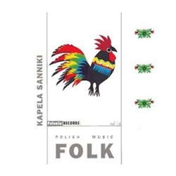 Polish Folk Music Volume 14 - Kapela Sanniki