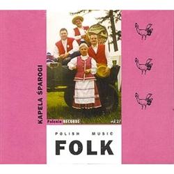 Polish Folk Music Volume 27 - Kapela Sparogi