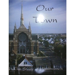 Our Town - Hamtramck's 75th Anniversary Book - This VERY collectable and rare book was published in 1997 to commemorate the 75th anniversary of Hamtramck's incorporation as a city.  It contains numerous photos, a history of the city and a snapshot view of