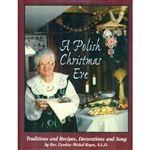 A Polish Christmas Eve - Traditions And Recipes, Decorations And Song  A quick and easy reference, Step-by-step guide and International collection of folklore stories, recipes, carols and decorations with never before published photos