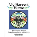 This musical journal with CD introduces you to Andrea and Peter Schafer, third generation Polish-Americans, and the heritage they love.  My Harvest Home is a heartfelt collection of some of Andrea's favorite songs, dances, games, sayings and customs...