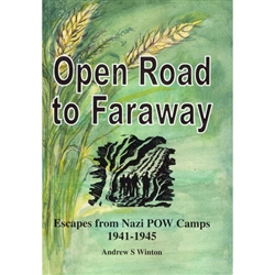 Open Road to Faraway - Escapes from Nazi Prisoner of War Camps 1941-1945