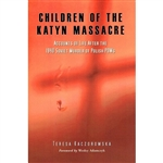 Children of the Katyn Massacre - Accounts of Life After the 1940 Soviet Murder of Polish POWs