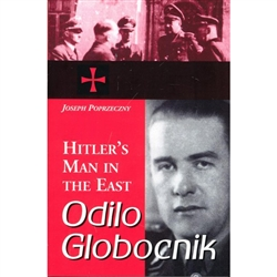Odilo Globocnik, a collaborator of Adolf Hitler and Heinrich Himmler, was responsible for the deaths of at least 1.5 million people in three Nazi camps in occupied Poland: Treblinka, Sobibor, and Belzec.