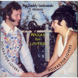 Big Daddy Lackowski: Polkas For Lovers