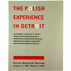 The Polish Experience in Detroit - An exhibition created by St. Mary's College of Ave Maria University of Orchard Lake and the Polish American Historical Association in cooperation with the Detroit Historical Museum. Includes a lecture on CD