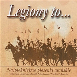Legiony to... - Najpiekniejsze Piosenki Ulanskie - The Most Beautiful Polish Cavalry Songs