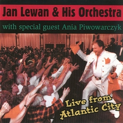 Live From Atlantic City - Jan Lewan & His Orchestra With Special Guest Ania Piwowarczyk