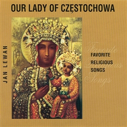 Our Lady Of Czestochowa - Favorite Religious Songs By Jan Lewan